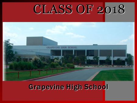 Grapevine High School CLASS OF 2018.  Cathy Lamb A-C  Kelly Wallace D - Hn  Gail Madden Ho-Mc  Mary Parsley Md-Sa  Mary Newlun Sb-Z YOUR GHS COUNSELORS.