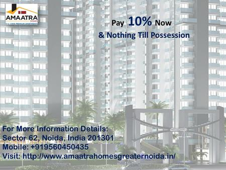 Sector 62, Noida, India 201301 Mobile : +919560450435 Mobile : +919560450435Visit:http://www.amaatrahomesgreaternoida.in/