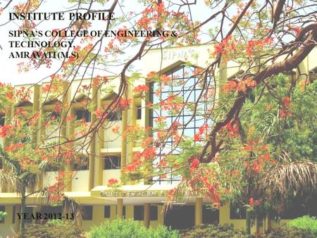 INSTITUTE PROFILE SIPNA'S COLLEGE OF ENGINEERING AND TECHNOLOGY, AMRAVATI (M.S) YEAR 2011-12 INSTITUTE PROFILE SIPNA'S COLLEGE OF ENGINEERING & TECHNOLOGY,