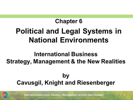 International Business: Strategy, Management, and the New <strong>Realities</strong> 1 International Business Strategy, Management & the New <strong>Realities</strong> by Cavusgil, Knight.