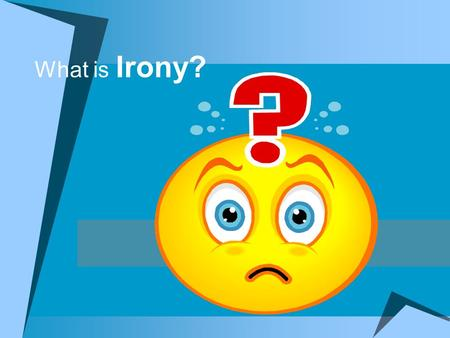 What is Irony? State Standard 8.1.25 Literary Elements (irony)