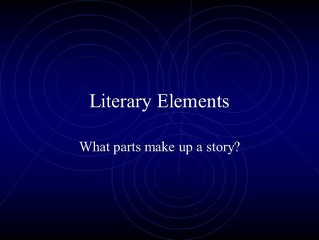 Literary Elements What parts make up a story? Story Grammar  Setting  Characters  Plot  Conflict  Climax  Theme  Resolution  Symbolism.