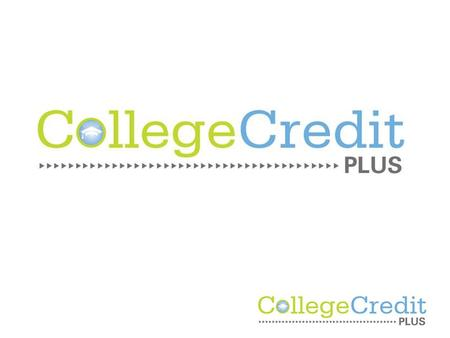 What is College Credit Plus? College Credit Plus Replaces PSEO Replaces dual enrollment.