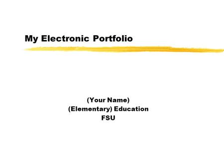My Electronic Portfolio (Your Name) (Elementary) <strong>Education</strong> FSU.