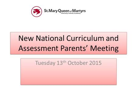 New National Curriculum and Assessment Parents' Meeting Tuesday 13 th October 2015.