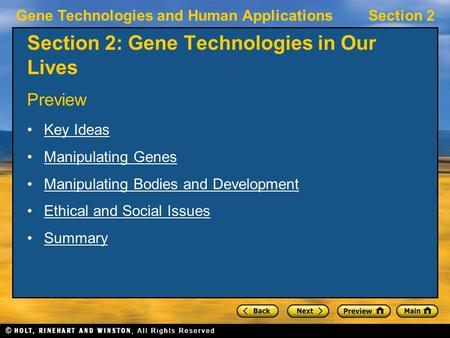 Gene Technologies and Human ApplicationsSection 2 Section 2: Gene Technologies in Our Lives Preview Key Ideas Manipulating Genes Manipulating Bodies and.