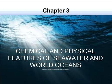 Chapter 3 CHEMICAL AND PHYSICAL FEATURES OF SEAWATER AND WORLD <strong>OCEANS</strong>