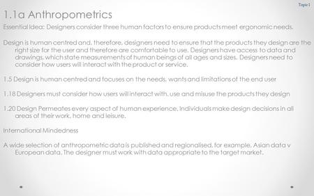 <strong>Topic</strong> 1 1.1a Anthropometrics Design is human centred and, therefore, designers need <strong>to</strong> ensure that the products they design are the right size for the.