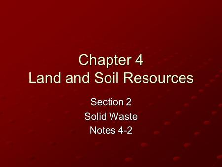 Chapter 4 Land and Soil Resources Section 2 Solid <strong>Waste</strong> Notes 4-2.
