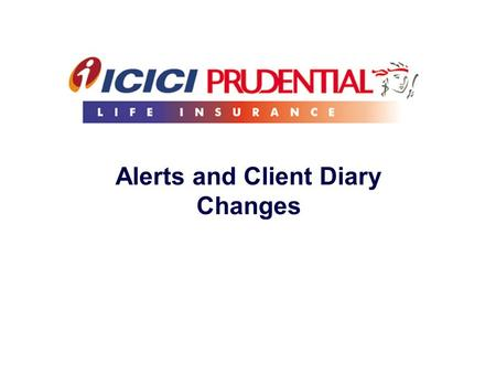 Alerts and Client Diary Changes. 2 Premium Alerts Direct Download option Display All information through a single click Search using customer name, policy.