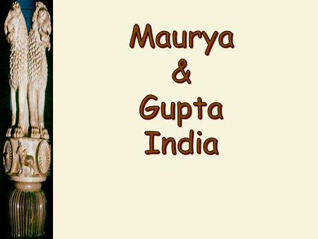 The Maurya Empire 321 BCE – 185 BCE  Unified northern India. Indus to Ganges  First unified centralized government in India  Defeated the Macedon/Persian.