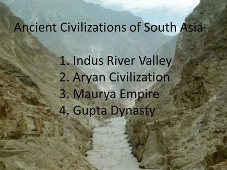 Ancient Civilizations of South Asia. 1. Indus River Valley. 2