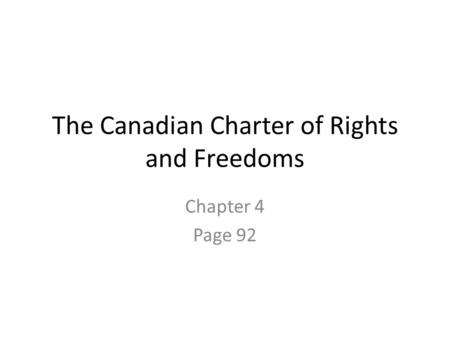 The Canadian Charter of Rights and Freedoms Chapter 4 Page 92.