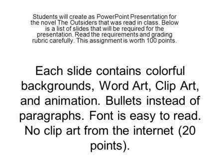 Each slide contains colorful backgrounds, Word Art, Clip Art, and animation. Bullets instead of paragraphs. Font is easy to read. No clip art from the.