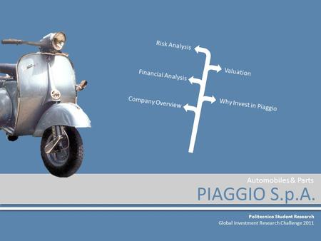 PIAGGIO S.p.A. Politecnico Student Research Global Investment Research Challenge 2011 Automobiles & Parts.