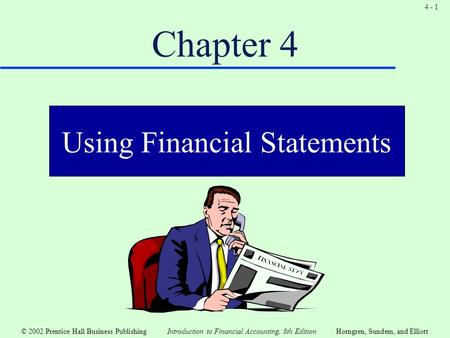 © 2002 Prentice Hall Business Publishing Introduction to Financial <strong>Accounting</strong>, 8th EditionHorngren, Sundem, and Elliott 4 - 1 Chapter 4 Using Financial.