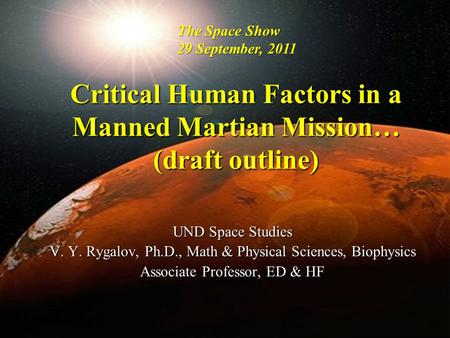 Critical Human Factors in a Manned Martian <strong>Mission</strong>… (draft outline) UND Space Studies V. Y. Rygalov, Ph.D., Math & Physical Sciences, Biophysics Associate.