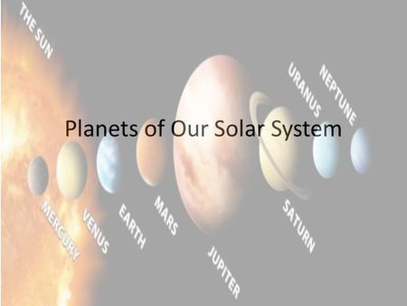 <strong>Planets</strong> of Our <strong>Solar</strong> <strong>System</strong>. Mercury (My) Is both one of <strong>the</strong> hottest and coldest <strong>planets</strong>.