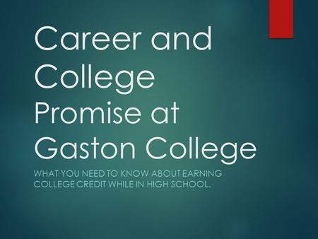 Career and College Promise at Gaston College WHAT YOU NEED TO KNOW ABOUT EARNING COLLEGE CREDIT WHILE IN HIGH SCHOOL.