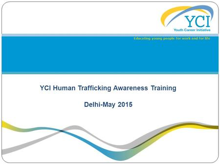 YCI Human Trafficking Awareness Training <strong>Delhi</strong>-May 2015 Educating young people for work and for life.