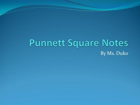 Punnett Square Notes By Ms. Duko.