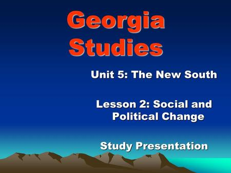 Georgia Studies Unit 5: The New South Lesson 2: Social and Political Change Study Presentation.