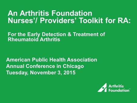 An <strong>Arthritis</strong> Foundation Nurses'/ Providers' Toolkit for RA: For the Early Detection & Treatment of <strong>Rheumatoid</strong> <strong>Arthritis</strong> American Public Health Association.