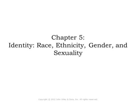 Chapter 5: Identity: Race, Ethnicity, Gender, <strong>and</strong> Sexuality Concept Caching: Woman Headload <strong>and</strong> Baby-Malawi Copyright © 2012 John Wiley & Sons, Inc. All.