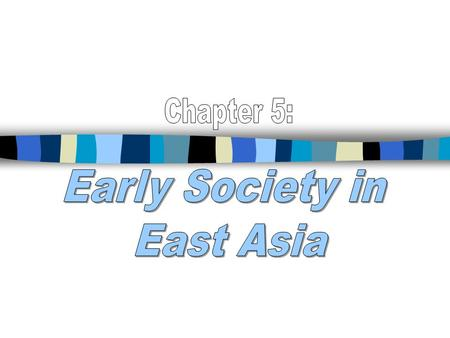 Chapter 5: Early Society in East Asia.