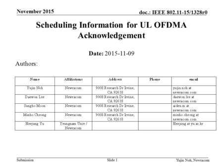 Submission September 2015 doc.: IEEE 802.11-15/1328r0 November 2015 Yujin Noh, Newracom Slide 1 Scheduling Information for UL OFDMA Acknowledgement Date: