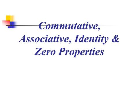 Commutative, Associative, Identity & Zero Properties