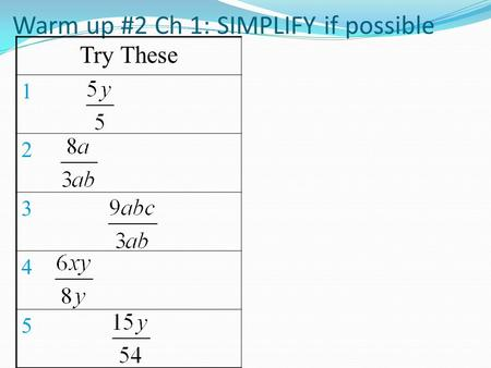 Warm up #2 Ch 1: SIMPLIFY if possible Try These 1 2 3 4 5.