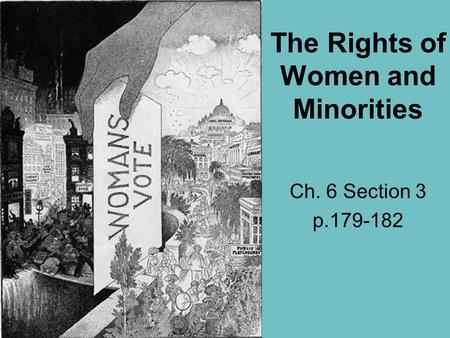 The Rights of Women and Minorities Ch. 6 Section 3 p.179-182.