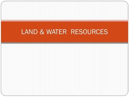 LAND & WATER <strong>RESOURCES</strong>. Abuse <strong>of</strong> the Land Tragedy <strong>of</strong> the Commons Deforestation Provide fuel & building materials, space for growing food, cash crops or.