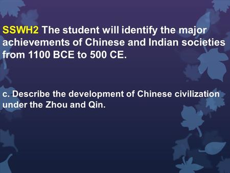 SSWH2 The student will identify the major achievements of Chinese and Indian societies from 1100 BCE to 500 CE. c. Describe the development of Chinese.