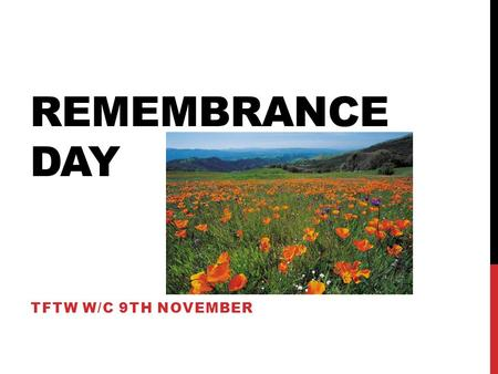 REMEMBRANCE DAY TFTW W/C 9TH NOVEMBER. THIS TERM WE ARE LOOKING AT BRITISH VALUES But it is appropriate that this week we remember those that have given.