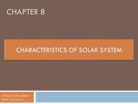 CHAPTER 8 PHYSICS FOR JUNIOR HIGH SCHOOL IX. <strong>SOLAR</strong> <strong>SYSTEM</strong>  Components of <strong>solar</strong> <strong>system</strong> are <strong>the</strong> sun, <strong>planets</strong>, satellites, comets, asteroids and meteoroid.