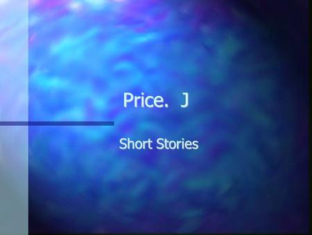 Price. J Short Stories. of a Short Story Elements of a Short Story A short story is a work of fiction that can be read in one sitting.