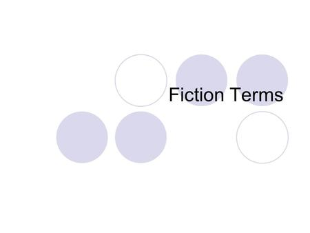 Fiction Terms. Elements of Fiction Theme: author's main point, main idea Setting: when and where the story takes place Antagonist: The force or person.