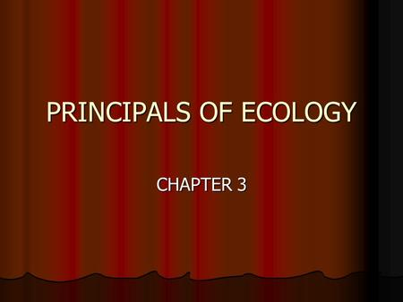 PRINCIPALS OF ECOLOGY CHAPTER 3 BEGININIGS OF ECOLOGY ECOLOGY- SCIENTIFIC STUDY OF INTERACTIONS BETWEEN ORGANISMS AND THEIR ENVIRONMENTS ECOLOGY- SCIENTIFIC.