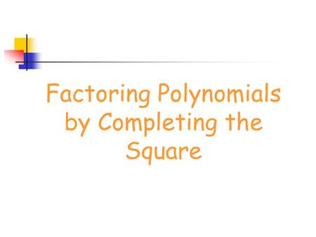 Factoring Polynomials by Completing the Square. Perfect Square Trinomials l Examples l x 2 + 6x + 9 l x 2 - 10x + 25 l x 2 + 12x + 36.