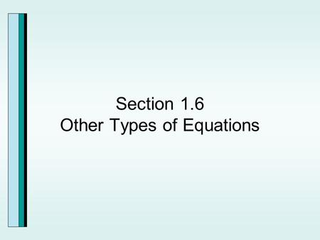 Section 1.6 Other Types of Equations. Polynomial Equations.