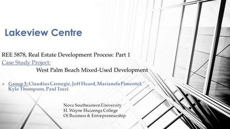 REE 5878, Real Estate Development Process: Part 1 Case Study Project: West Palm Beach Mixed-Used Development  <strong>Group</strong> 3: Claudius Carnegie, Jeff Heard,