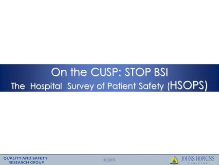 © 2009 On the CUSP: STOP BSI The Hospital Survey of <strong>Patient</strong> <strong>Safety</strong> ( HSOPS)