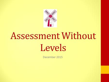 Assessment Without Levels December 2015. National Curriculum Levels From 1988 until July 2015, National Curriculum Levels were used from Y1 and through.