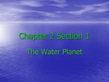 Chapter 2 Section 1 The Water Planet. Water Cycle As we already know, our planet is 70% water As we already know, our planet is 70% water As a liquid,