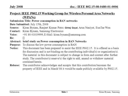 Doc.: IEEE 802.15-08-0480-01-0006 Submission July 2008 Kiran Bynam, SamsungSlide 1 Project: IEEE P802.15 Working Group for Wireless Personal Area Networks.