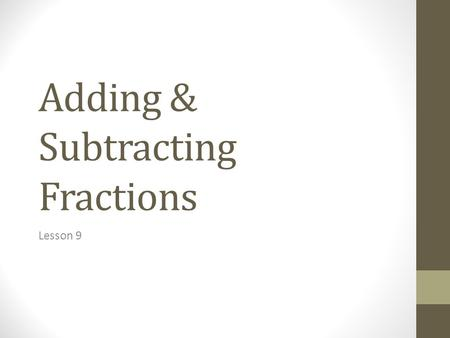 Adding & Subtracting Fractions Lesson 9. Math Vocabulary Fraction: A math term that shows part of a whole or part of a set. Numerator: TOP number of a.
