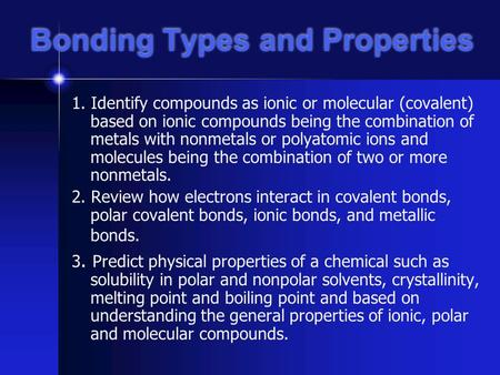 Bonding Types and Properties 1. Identify compounds as ionic or molecular (covalent) based on ionic compounds being the combination of metals with nonmetals.