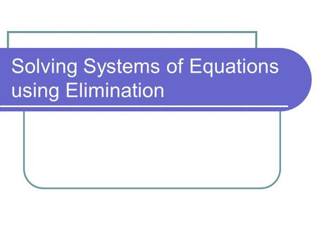 Solving Systems of Equations using Elimination. Solving a system of equations by elimination using multiplication. Step 1: Put the equations in Standard.